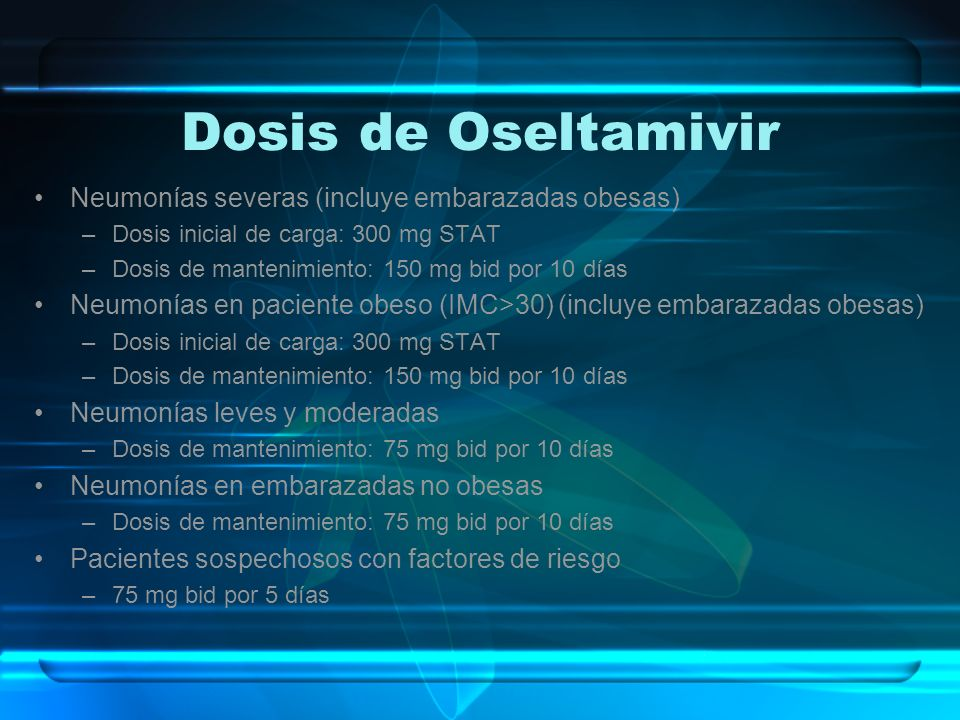 Dosis de Oseltamivir Neumonías severas (incluye embarazadas obesas)