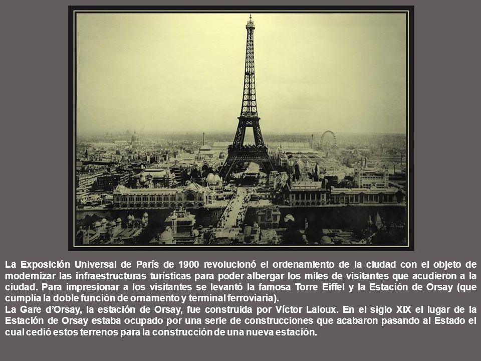 La Exposición Universal de París de 1900 revolucionó el ordenamiento de la ciudad con el objeto de modernizar las infraestructuras turísticas para poder albergar los miles de visitantes que acudieron a la ciudad. Para impresionar a los visitantes se levantó la famosa Torre Eiffel y la Estación de Orsay (que cumplía la doble función de ornamento y terminal ferroviaria).