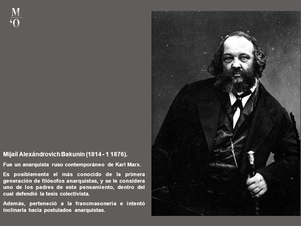 Mijaíl Alexándrovich Bakunin (1814 - 1 1876).