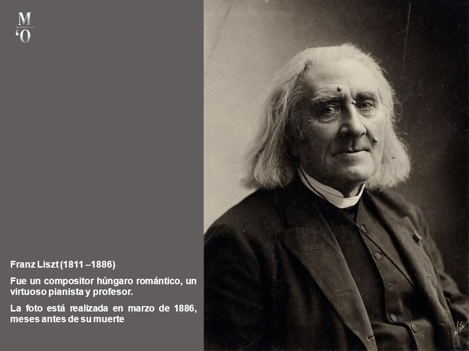 Franz Liszt (1811 –1886) Fue un compositor húngaro romántico, un virtuoso pianista y profesor.