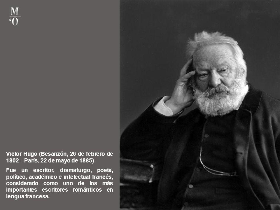 Victor Hugo (Besanzón, 26 de febrero de 1802 – París, 22 de mayo de 1885)