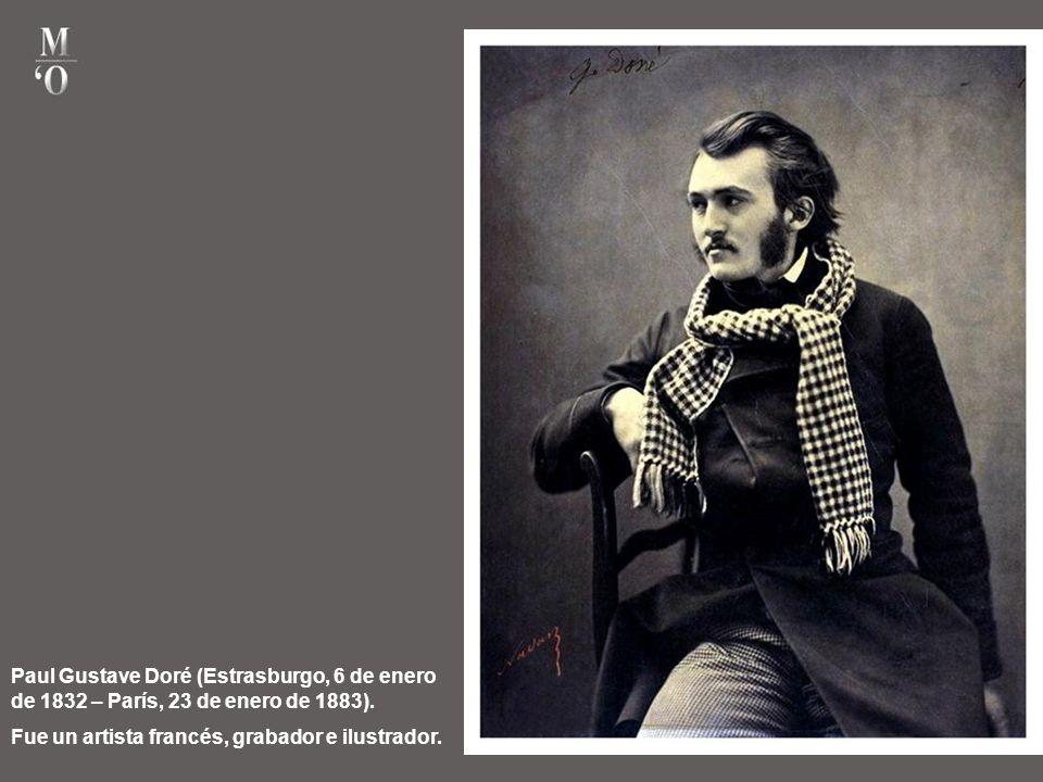 Paul Gustave Doré (Estrasburgo, 6 de enero de 1832 – París, 23 de enero de 1883).
