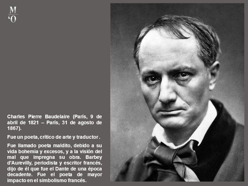 Charles Pierre Baudelaire (París, 9 de abril de 1821 – París, 31 de agosto de 1867).