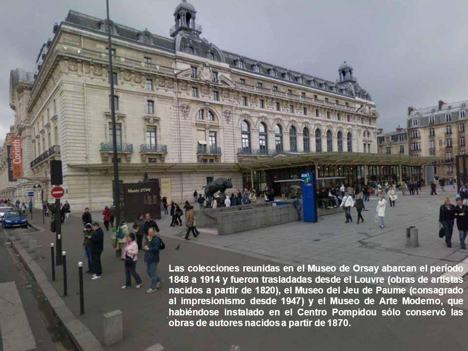 Las colecciones reunidas en el Museo de Orsay abarcan el período 1848 a 1914 y fueron trasladadas desde el Louvre (obras de artistas nacidos a partir de 1820), el Museo del Jeu de Paume (consagrado al impresionismo desde 1947) y el Museo de Arte Moderno, que habiéndose instalado en el Centro Pompidou sólo conservó las obras de autores nacidos a partir de 1870.