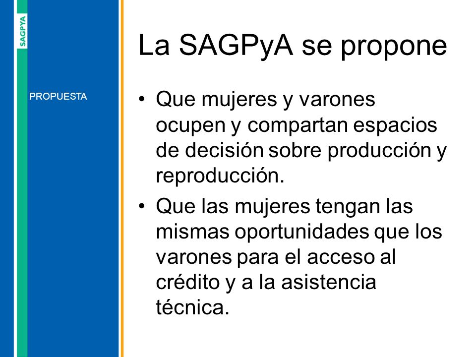 La SAGPyA se propone Que mujeres y varones ocupen y compartan espacios de decisión sobre producción y reproducción.