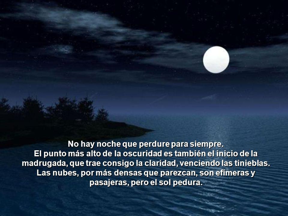 No hay noche que perdure para siempre.