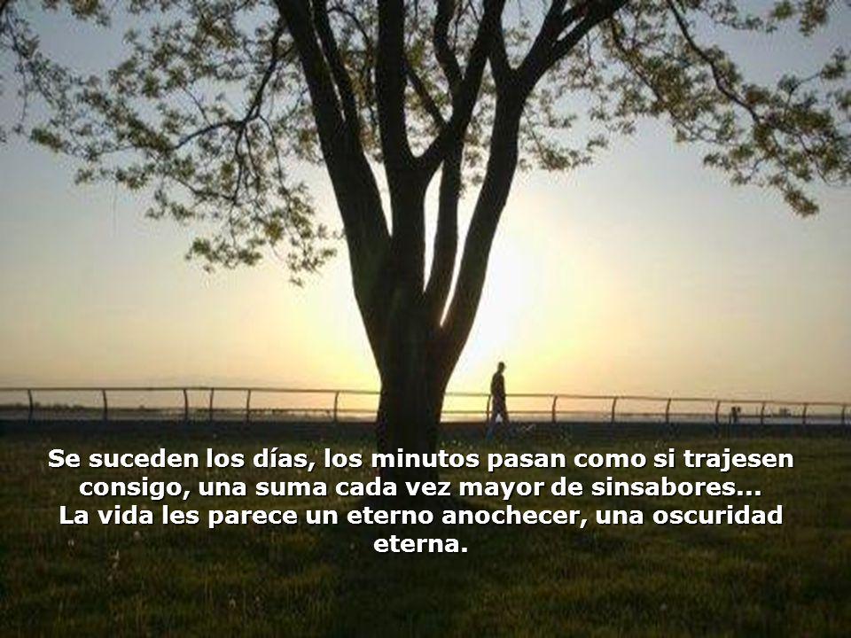 La vida les parece un eterno anochecer, una oscuridad eterna.
