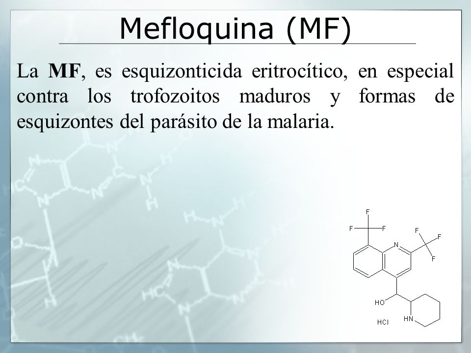 Mefloquina (MF) La MF, es esquizonticida eritrocítico, en especial contra los trofozoitos maduros y formas de esquizontes del parásito de la malaria.