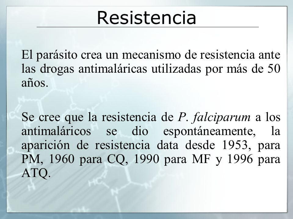 Resistencia El parásito crea un mecanismo de resistencia ante las drogas antimaláricas utilizadas por más de 50 años.