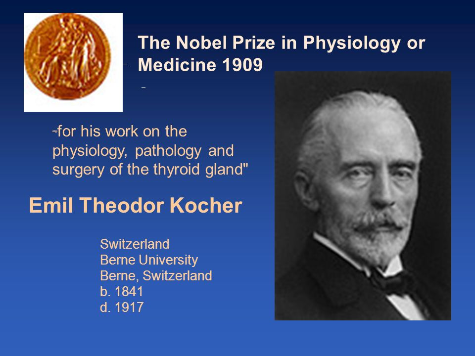 Emil Theodor Kocher The Nobel Prize in Physiology or Medicine 1909