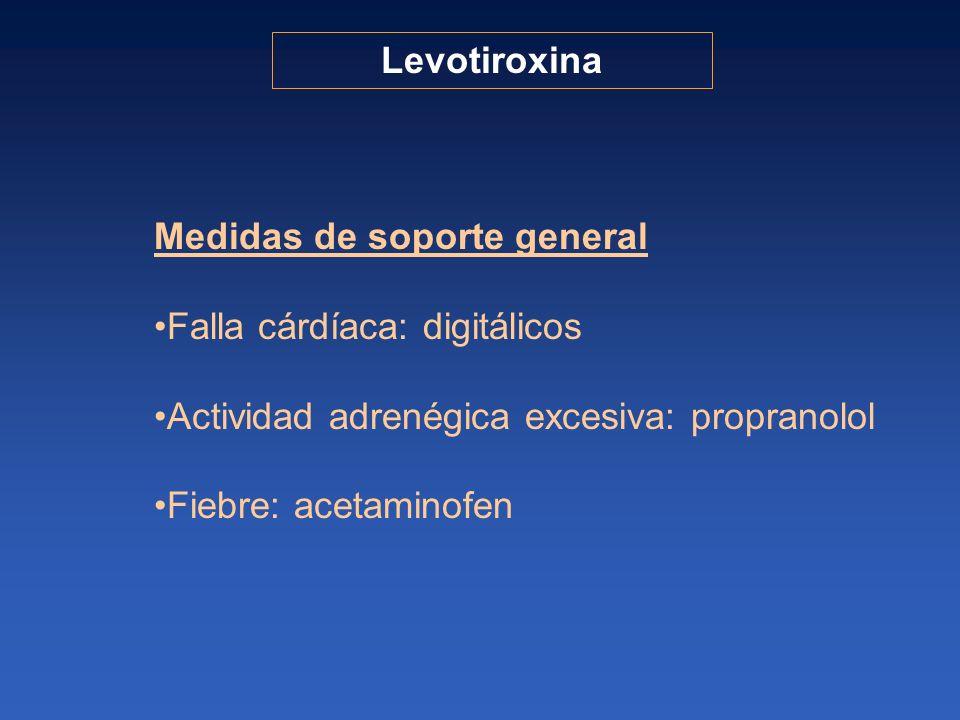 Levotiroxina Medidas de soporte general. Falla cárdíaca: digitálicos. Actividad adrenégica excesiva: propranolol.