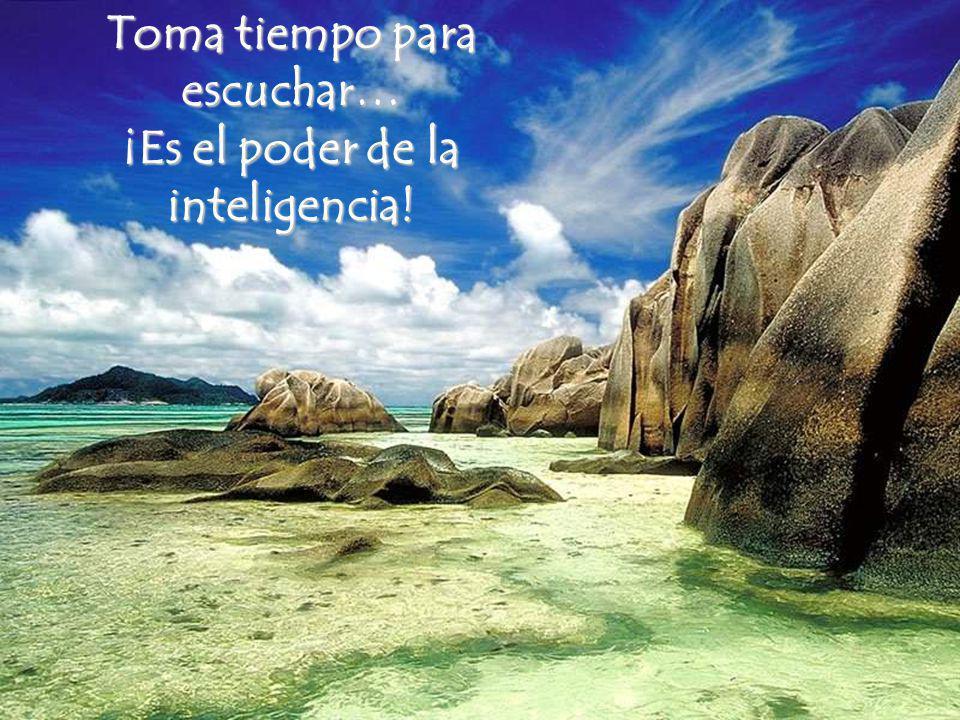 Toma tiempo para escuchar… ¡Es el poder de la inteligencia!