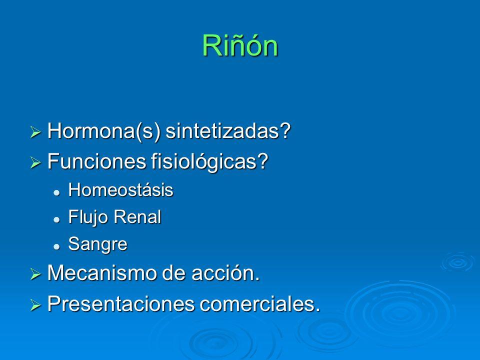 Riñón Hormona(s) sintetizadas Funciones fisiológicas