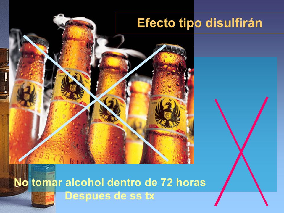 Efecto tipo disulfirán No tomar alcohol dentro de 72 horas