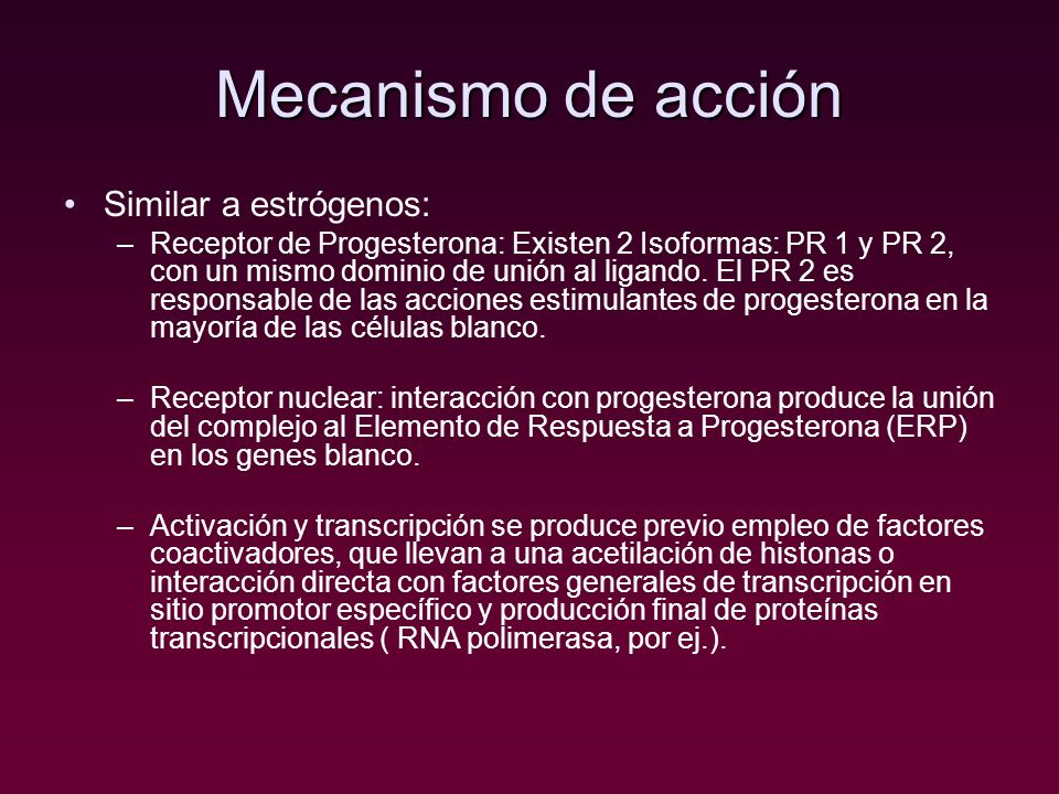 Mecanismo de acción Similar a estrógenos: