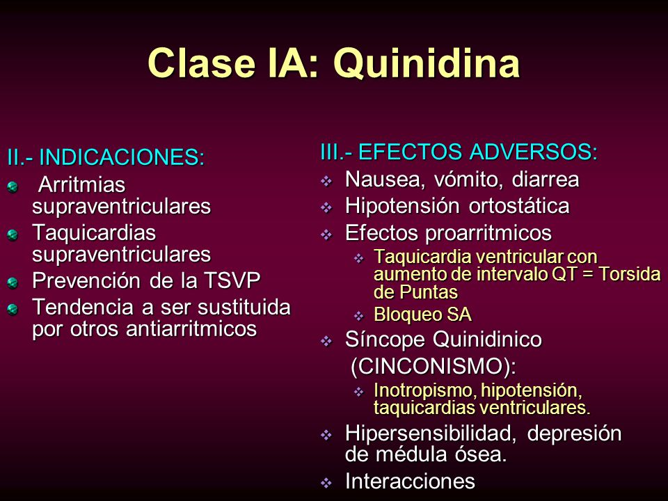 Clase IA: Quinidina III.- EFECTOS ADVERSOS: II.- INDICACIONES:
