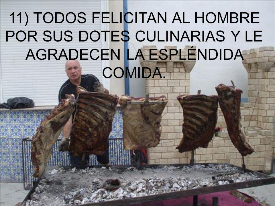 11) TODOS FELICITAN AL HOMBRE POR SUS DOTES CULINARIAS Y LE AGRADECEN LA ESPLÉNDIDA COMIDA.