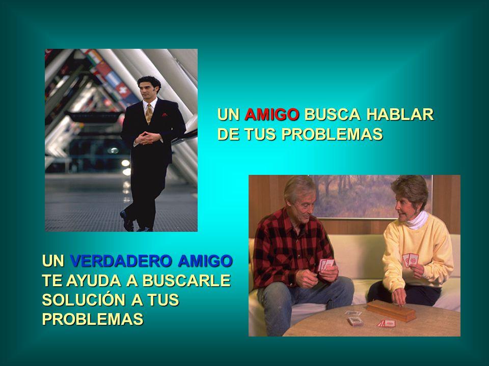 UN AMIGO BUSCA HABLAR DE TUS PROBLEMAS