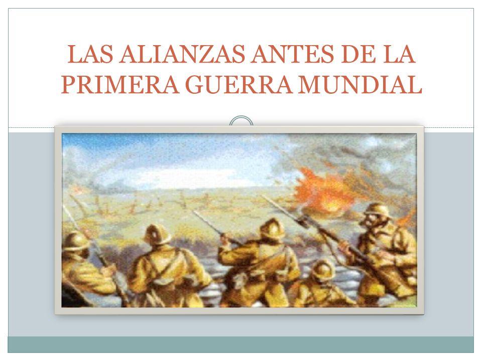 LAS ALIANZAS ANTES DE LA PRIMERA GUERRA MUNDIAL