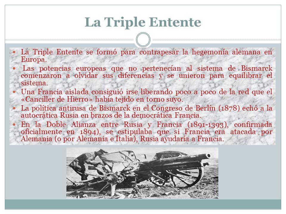 La Triple EntenteLa Triple Entente se formó para contrapesar la hegemonía alemana en Europa.