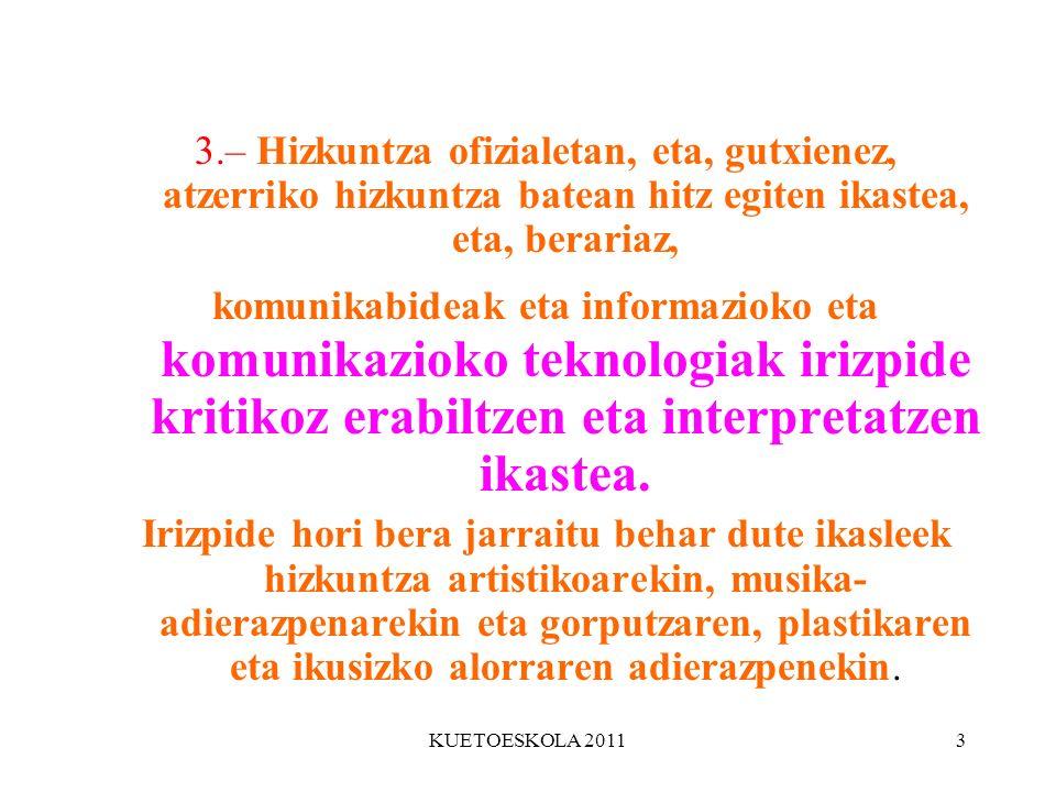3.– Hizkuntza ofizialetan, eta, gutxienez, atzerriko hizkuntza batean hitz egiten ikastea, eta, berariaz,