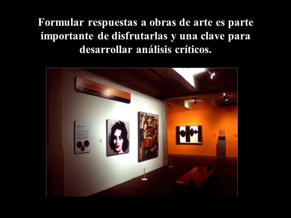 Formular respuestas a obras de arte es parte importante de disfrutarlas y una clave para desarrollar análisis críticos.