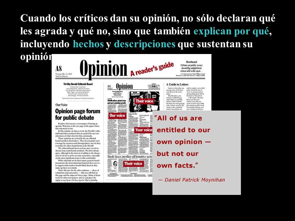 Cuando los críticos dan su opinión, no sólo declaran qué les agrada y qué no, sino que también explican por qué, incluyendo hechos y descripciones que sustentan su opinión.