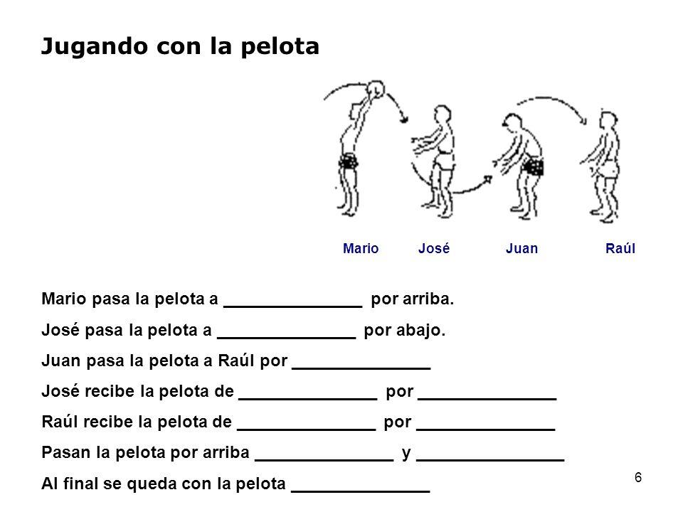Jugando con la pelota Mario. José. Juan. Raúl. Mario pasa la pelota a _______________ por arriba.
