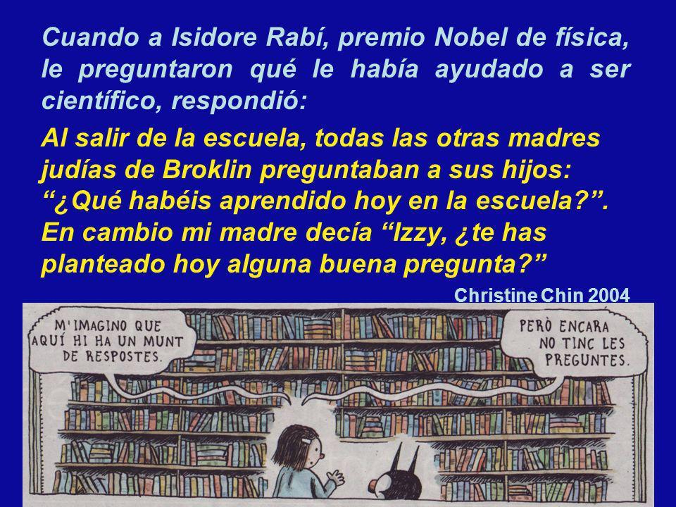 Cuando a Isidore Rabí, premio Nobel de física, le preguntaron qué le había ayudado a ser científico, respondió: