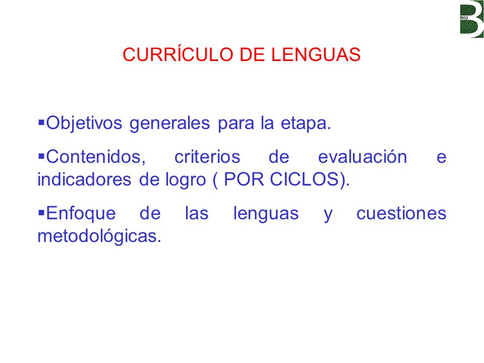 CURRÍCULO DE LENGUAS Objetivos generales para la etapa. Contenidos, criterios de evaluación e indicadores de logro ( POR CICLOS).
