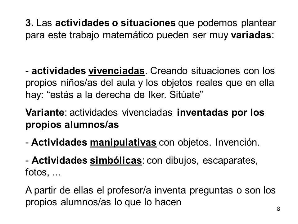 3. Las actividades o situaciones que podemos plantear para este trabajo matemático pueden ser muy variadas: