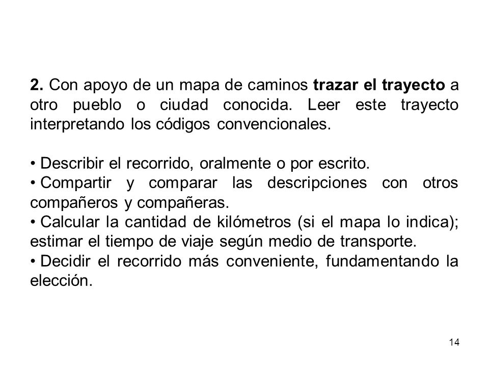 2. Con apoyo de un mapa de caminos trazar el trayecto a otro pueblo o ciudad conocida. Leer este trayecto interpretando los códigos convencionales.