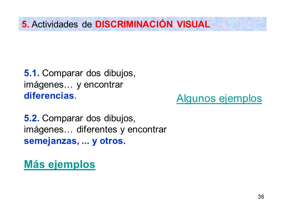Algunos ejemplos Más ejemplos 5. Actividades de DISCRIMINACIÓN VISUAL