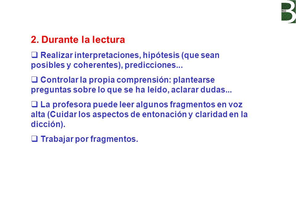 2. Durante la lecturaRealizar interpretaciones, hipótesis (que sean posibles y coherentes), predicciones...