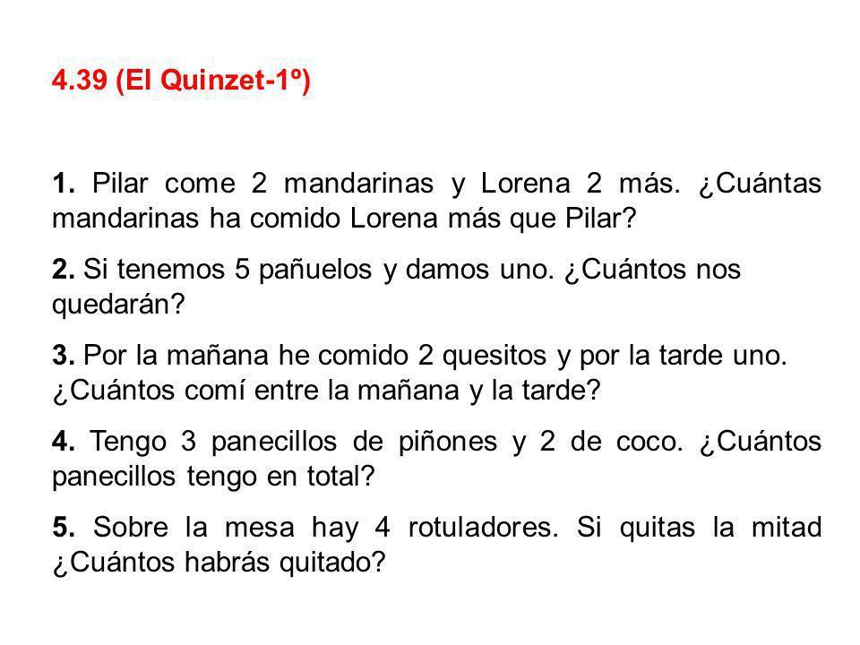 4.39 (El Quinzet-1º) 1. Pilar come 2 mandarinas y Lorena 2 más. ¿Cuántas mandarinas ha comido Lorena más que Pilar