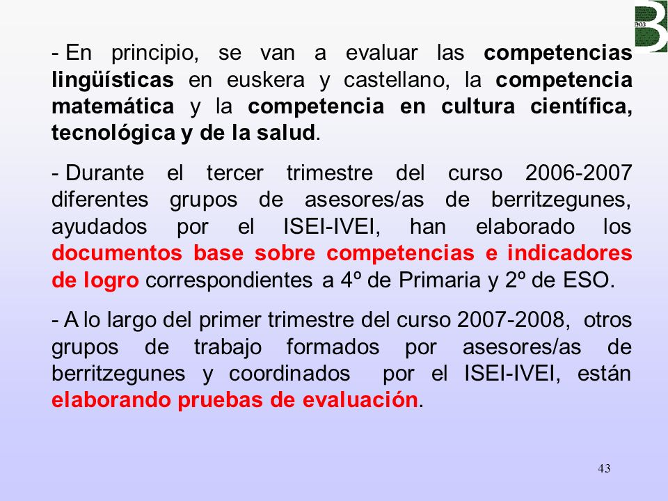 En principio, se van a evaluar las competencias lingüísticas en euskera y castellano, la competencia matemática y la competencia en cultura científica, tecnológica y de la salud.