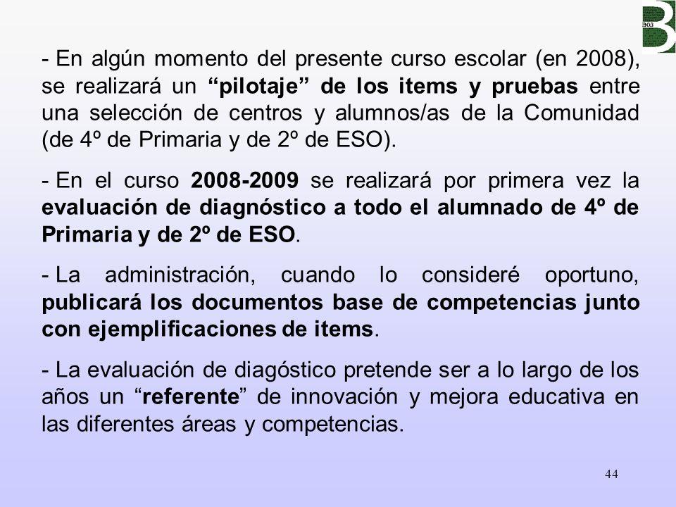 En algún momento del presente curso escolar (en 2008), se realizará un pilotaje de los items y pruebas entre una selección de centros y alumnos/as de la Comunidad (de 4º de Primaria y de 2º de ESO).