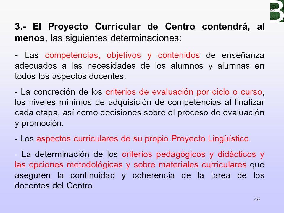3.- El Proyecto Curricular de Centro contendrá, al menos, las siguientes determinaciones:
