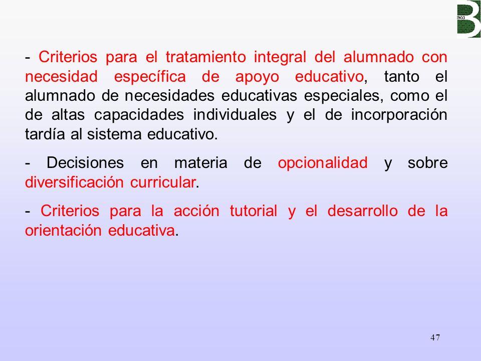 - Criterios para el tratamiento integral del alumnado con necesidad específica de apoyo educativo, tanto el alumnado de necesidades educativas especiales, como el de altas capacidades individuales y el de incorporación tardía al sistema educativo.