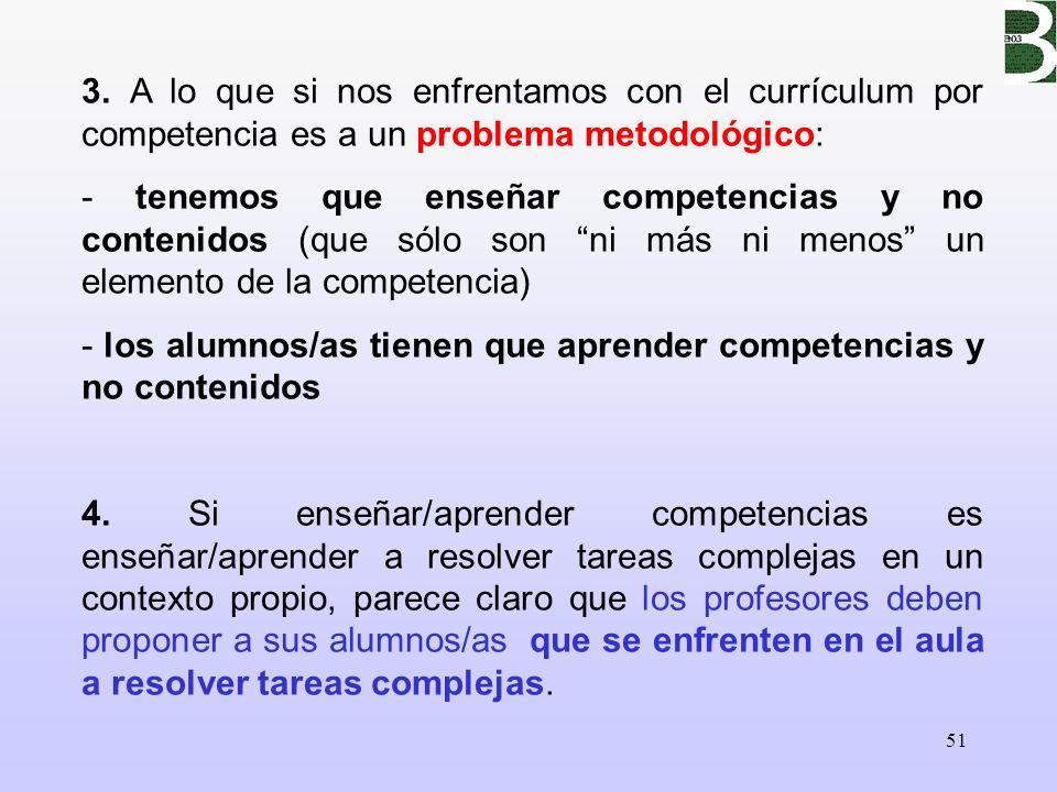 3. A lo que si nos enfrentamos con el currículum por competencia es a un problema metodológico: