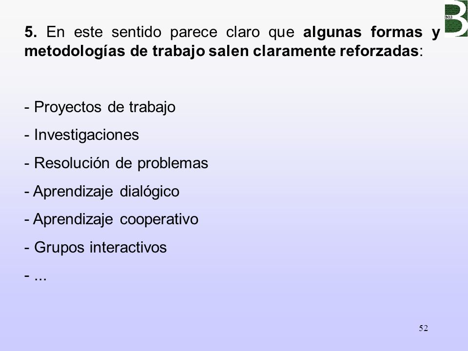 5. En este sentido parece claro que algunas formas y metodologías de trabajo salen claramente reforzadas: