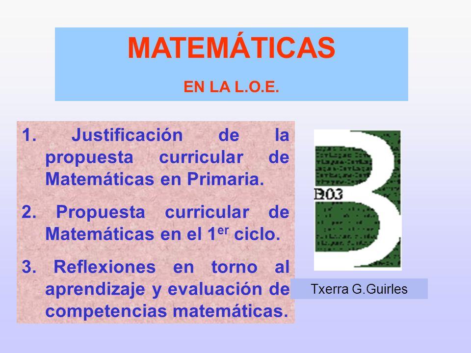MATEMÁTICAS EN LA L.O.E. 1. Justificación de la propuesta curricular de Matemáticas en Primaria.