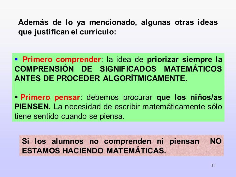 Además de lo ya mencionado, algunas otras ideas que justifican el currículo:
