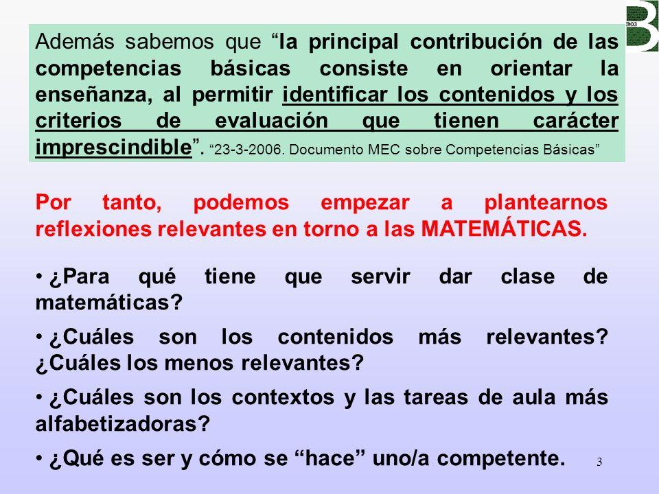 Además sabemos que la principal contribución de las competencias básicas consiste en orientar la enseñanza, al permitir identificar los contenidos y los criterios de evaluación que tienen carácter imprescindible . 23-3-2006. Documento MEC sobre Competencias Básicas