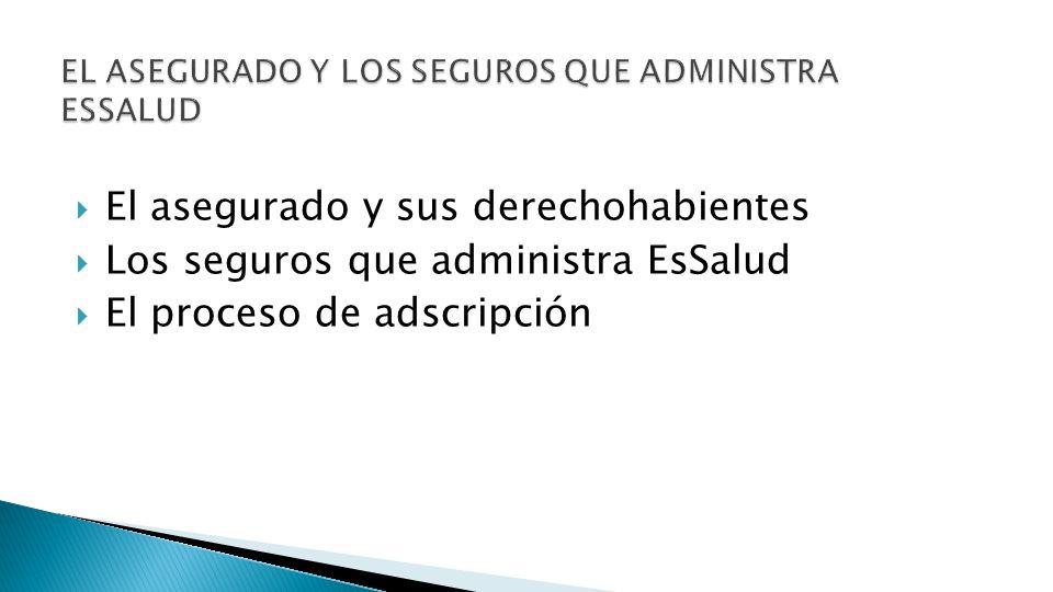 EL ASEGURADO Y LOS SEGUROS QUE ADMINISTRA ESSALUD