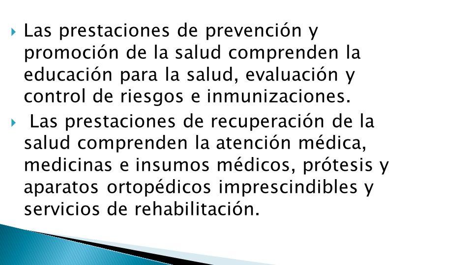 Las prestaciones de prevención y promoción de la salud comprenden la educación para la salud, evaluación y control de riesgos e inmunizaciones.