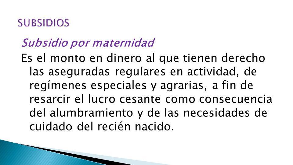 SUBSIDIOS Subsidio por maternidad.