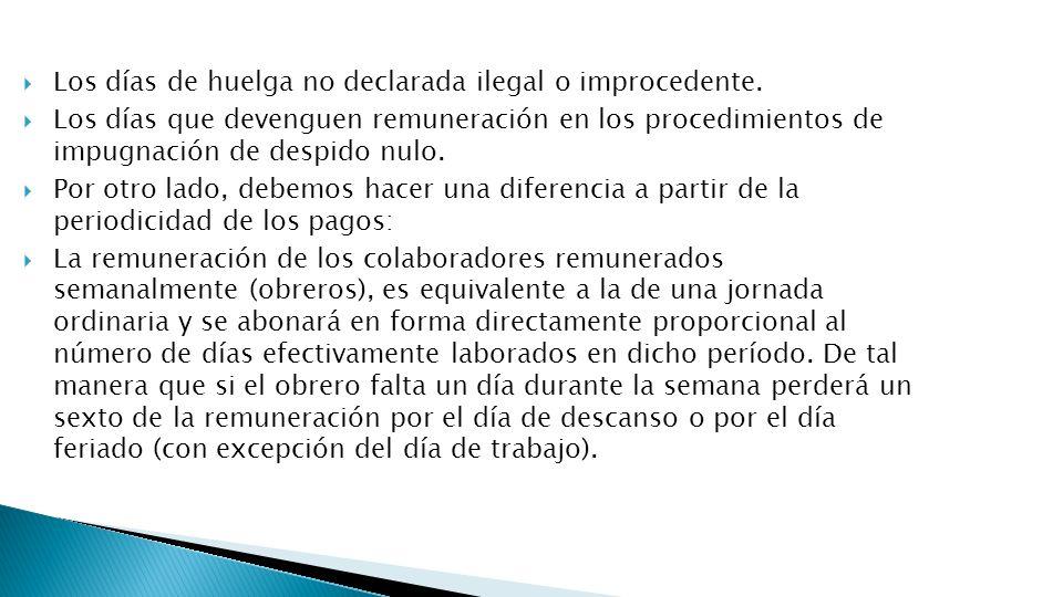 Los días de huelga no declarada ilegal o improcedente.