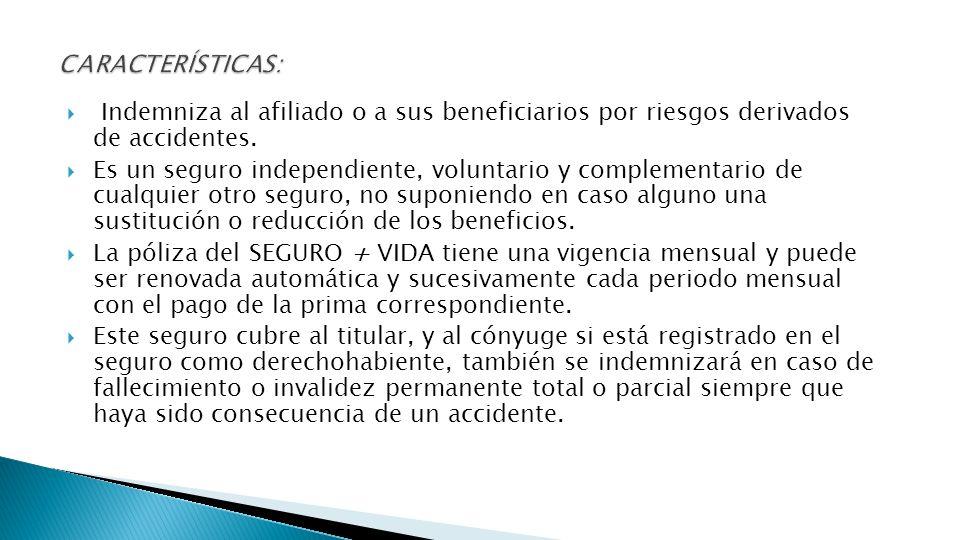 CARACTERÍSTICAS: Indemniza al afiliado o a sus beneficiarios por riesgos derivados de accidentes.
