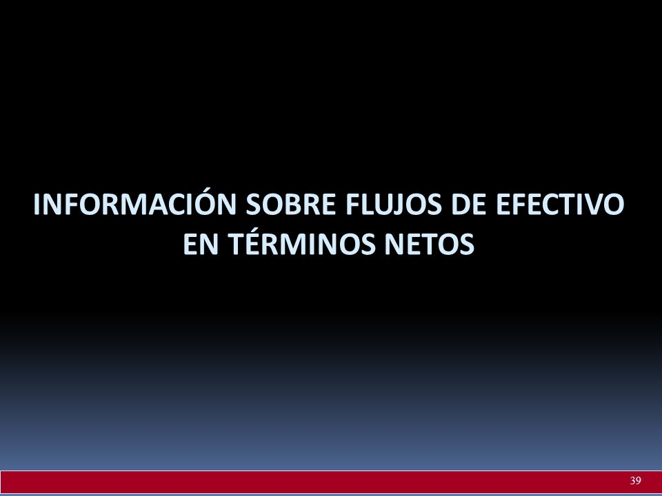 INFORMACIÓN SOBRE FLUJOS DE EFECTIVO EN TÉRMINOS NETOS